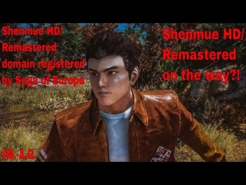 Shenmue HD/Remastered domain registered by Sega Of Europe. The Middle Aged Guys thoughts #M A  G