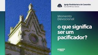 Momento Devocional - O que significa ser um pacificador? (29/09/2020)