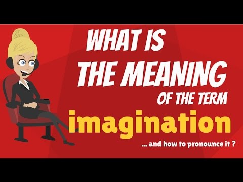 What is IMAGINATION? What does IMAGINATION mean? IMAGINATION meaning, definition & explanation