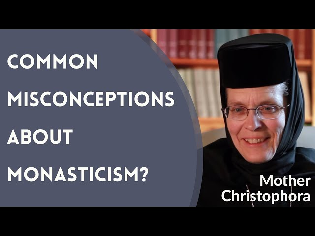 Mother Christophora - What Are Some Common Misconceptions About Monasticism?