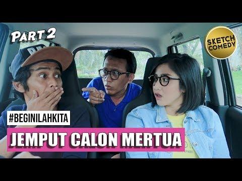 """"""" BEGINILAH KITA """" Eps.Jemput Calon Mertua - Part II"""