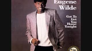 Eugene Wilde / Gotta Get You Home Tonight