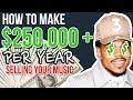 How To Make $250,000+ Per Year Selling YOUR Music!!!