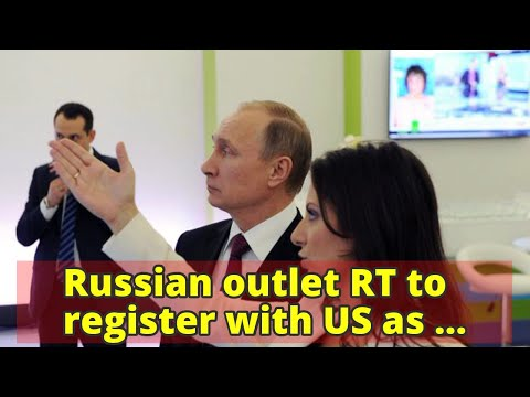 Russian outlet RT to register with US as foreign agent