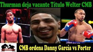 "Keith ""One Time"" Thurman deja vacante cetro Welter CMB  /CMB ordena  Danny García vs Shawn Porter"