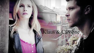 ► Klaus & Caroline || Goodbye For Now