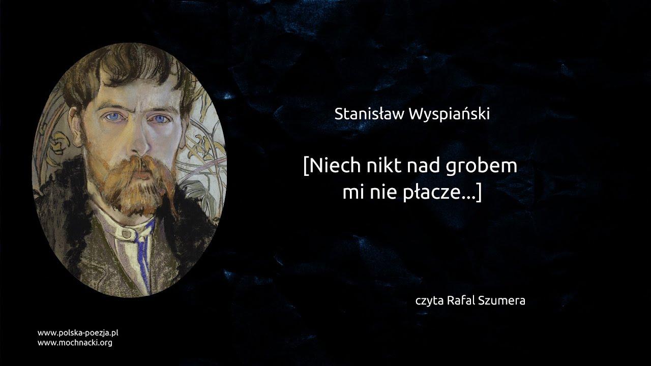 Stanisław Wyspiański Niech Nikt Nad Grobem Mi Nie Płacze