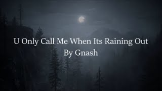 u only call me when it s raining out gnash lyrics