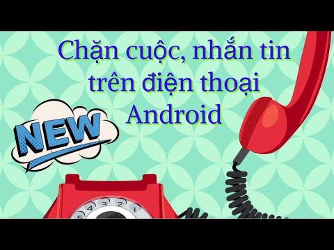 Cách chặn số điện thoại, chặn cuộc gọi điện thoại android samsung, oppo, LG, htc..không cần đăng ký