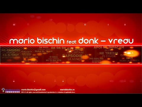 MARIO BISCHIN feat DONK - VREAU ( LYRIC VIDEO )