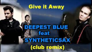 Give it away - Deepest blue feat Syntheticsax (club remix) 2011