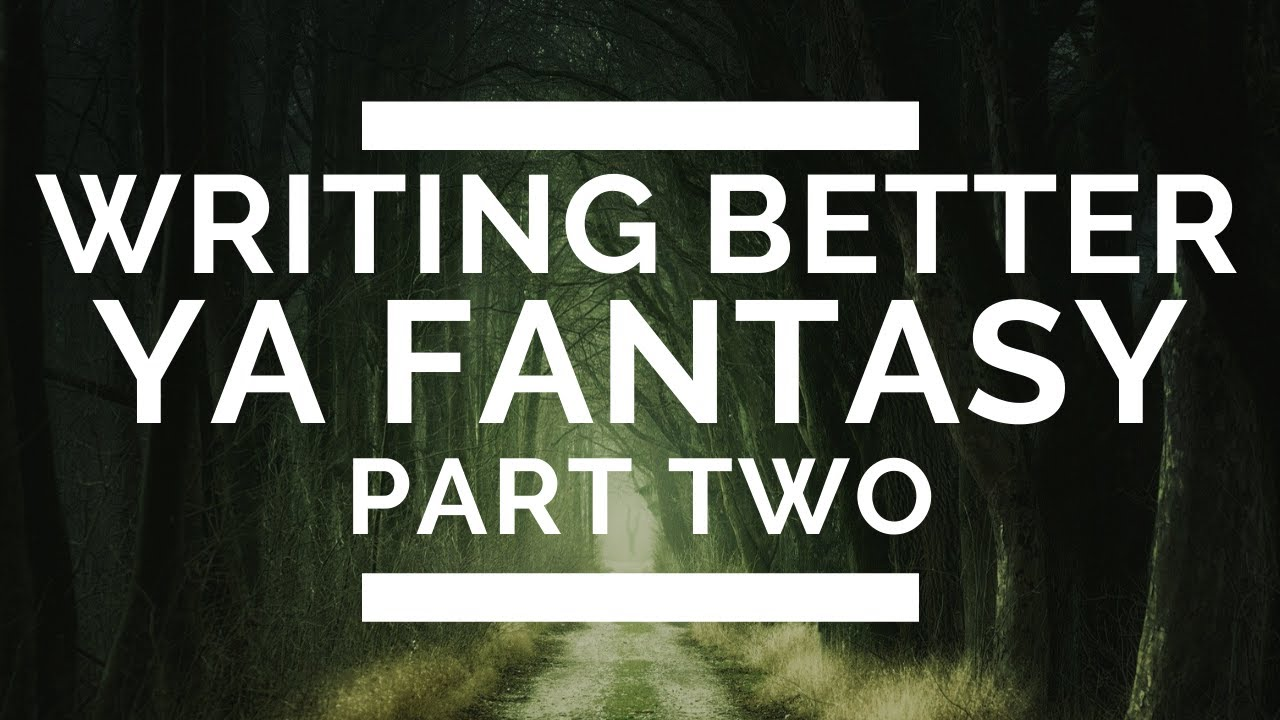 Writing Better Young Adult Fantasy: Part 2 – Big-Picture Elements