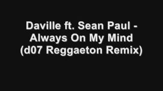 Daville Feat. Sean Paul - Always On My Mind (d07 Reggaeton Remix)