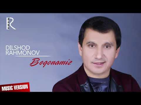 Dilshod Rahmonov - Begonamiz