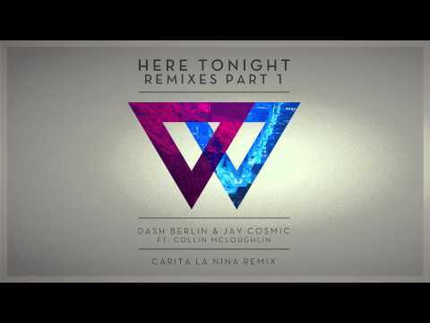 Dash Berlin & Jay Cosmic ft. Collin McLoughlin - Here Tonight (Carita La Nina Remix)