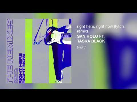 San Holo ft. Taska Black - Right Here, Right Now (Fytch Remix)