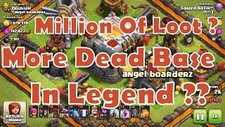 Clash of Clans : Millions Of Loot raids!! Dead Base AT Legend League !!