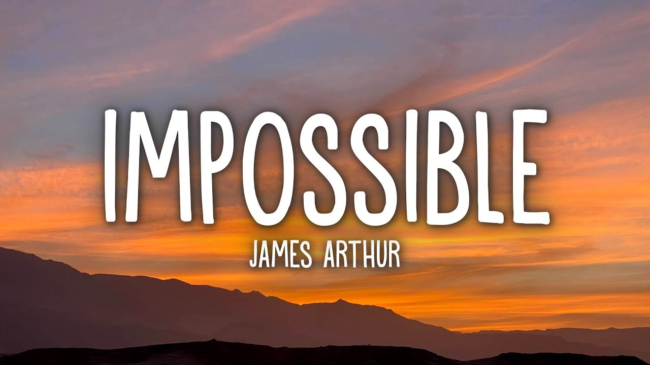 James Arthur Impossible Lyrics Youtube