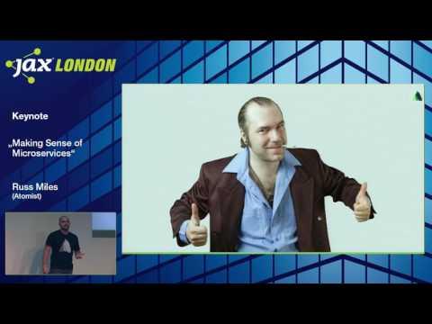JAX London 2016 Keynote: Russ Miles -  Making Sense of Microservices