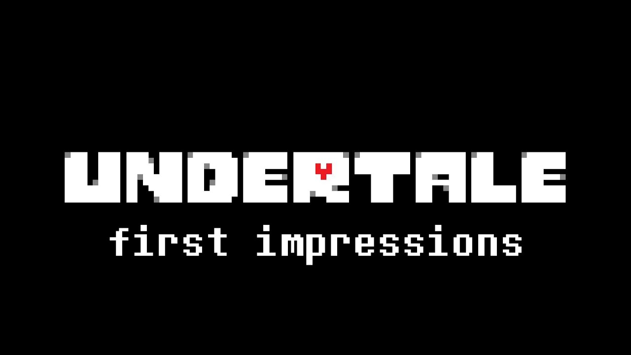 Undertale first impressions
