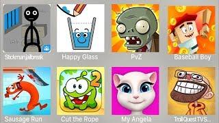 Stickman Jailbreak,Happy Glass,PVZ,Baseball Boy,Sausage Run,Cut The Rope 2,My Angela,Troll TV