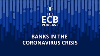 The ECB Podcast - Banks in the coronavirus crisis