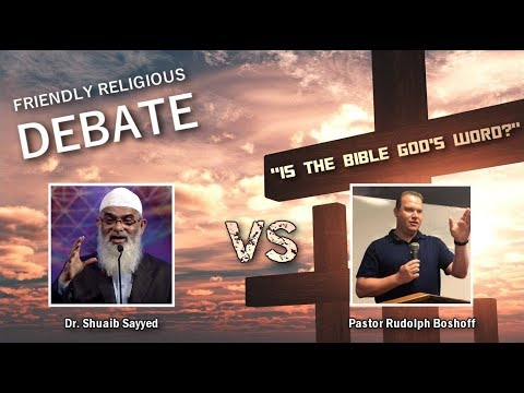 Is The Bible God's Word? - Dr. Shuaib Sayyed VS Pastor Rudolph Boshoff