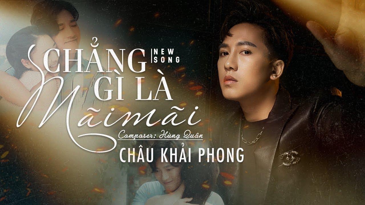 Chẳng Gì Là Mãi Mãi | Châu Khải Phong | Official Music Video