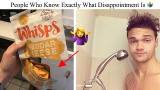 People Who Know Exactly What Disappointment Is