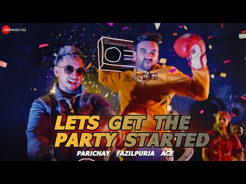Let's Get The Party Started | Parichay ft. Fazilpuria & Ace | Official Music Video