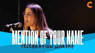 Mention Of Your Name - Celebration Worship
