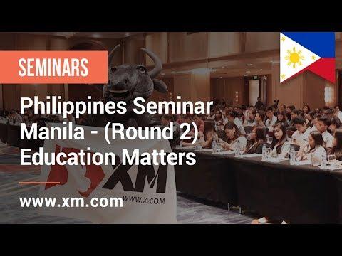 XM.COM - 2018 - Philippines Seminar - Manila (Round 2) - Education Matters