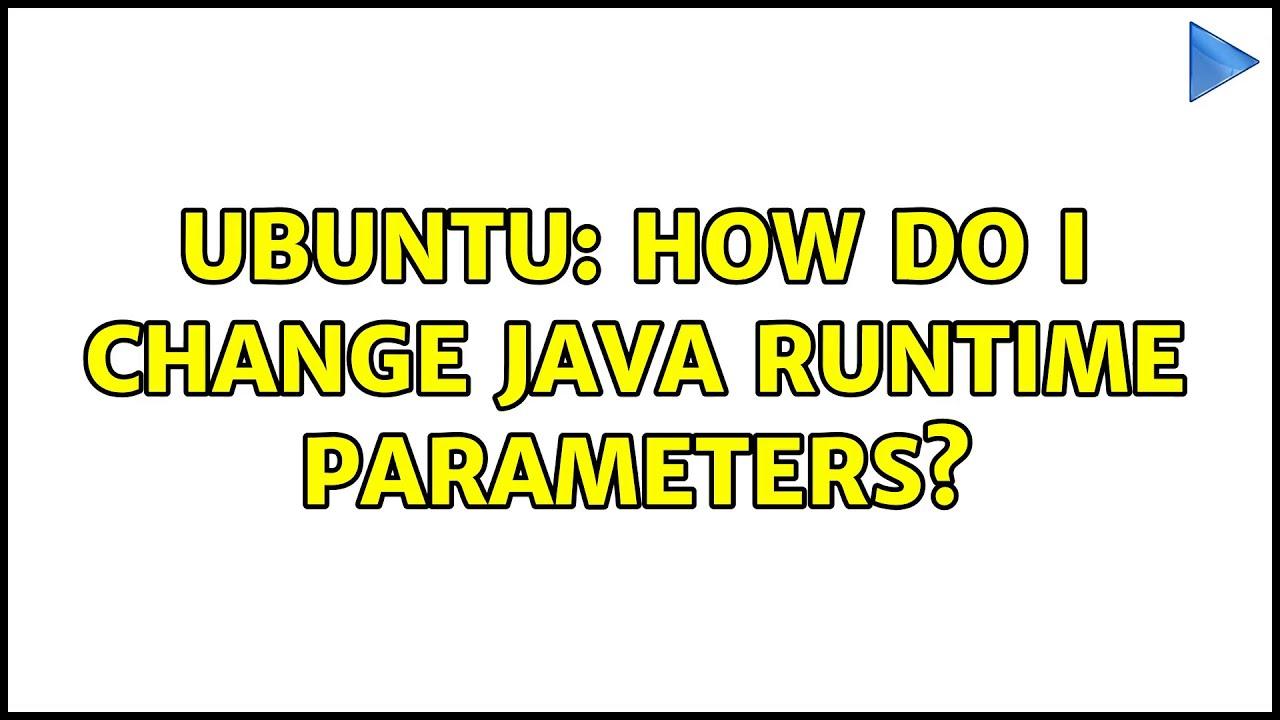 Ubuntu: How do I change Java Runtime Parameters?