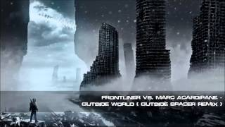 [2009] Frontliner vs. Marc Acardipane - Outside World (Outside Spacer Remix) [HQ Original]