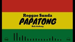Download lagu Reggae Sunda PAPATONG BAH DADENG MP3