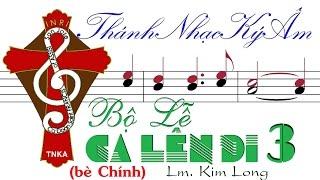BỘ LỄ CA LÊN ĐI 3 (bản mới 2006) Lm. Kim Long (bè Chính) Thánh Nhạc Ký Âm TnkaBLCLD3klC