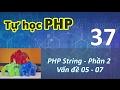 Tự học PHP - 37 PHP String - 02 Vấn đề 05 - 07
