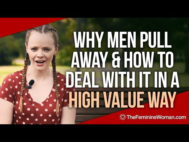 what to do when the man you are dating pulls away