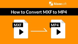 MXF Converter-How to Convert MXF to MP4?