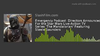 Emergency Podcast: Directors Announced For the Star Wars Live-Action TV Series 'The Mandalorian' Fea