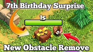 Remove 7th Birthday Surprise $ 7th Anniversary New Obstacle Remove In Clash of Clans
