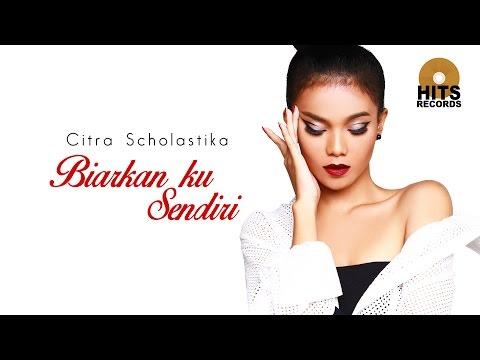 Citra Scholastika - Biarkan ku Sendiri (Love & Kiss)