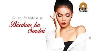 Video Citra Scholastika - Biarkan ku Sendiri (Love & Kiss) download MP3, 3GP, MP4, WEBM, AVI, FLV Juli 2018