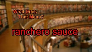 What Does Ranchero Sauce Mean?