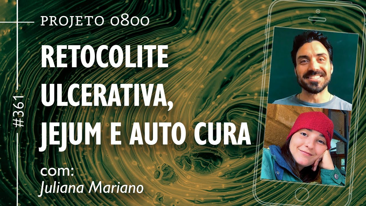 RETOCOLITE ULCERATIVA, JEJUM E AUTO CURA com Juliana Mariano | Projeto 0800 #361