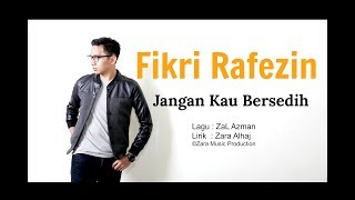 [Download] Fikri Rafezin  Jangan Kau Bersedih  Lyric  Mp3