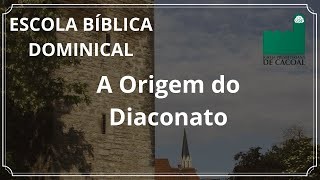 EBD - A Origem do Diaconato