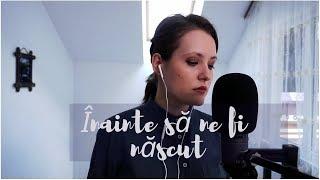 The Motans - Inainte Sa Ne Fi Nascut cover by Stefana Bordea