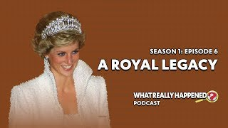"""A Royal Legacy"" on Princess Diana - What Really Happened? Podcast S1, EP6"