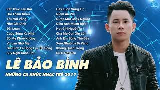 Album Kết Thúc Lâu Rồi   Lê Bảo Bình 2017   Liên Khúc Nhạc Trẻ Hay Nhất 2017 của Lê Bảo Bình